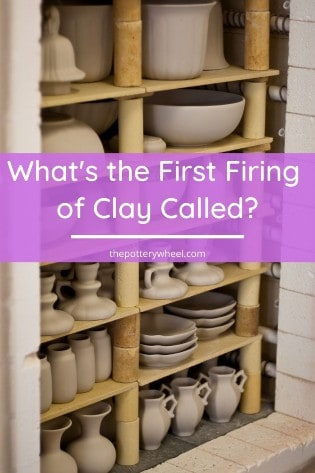 What's the First Firing of clay called